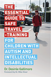 "Title of the book ""The Essential Guide to Safe Travel-Training for Children with Autism and Intellectual Disabilities"""