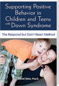 Cover of the book Supporting Positive Behavior in Children and Teens with Down Syndrome: The Respond, but Don't React Method